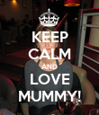 KEEP CALM AND LOVE MUMMY! - Personalised Poster large