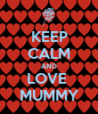 KEEP CALM AND LOVE  MUMMY - Personalised Poster large