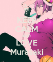 KEEP CALM AND LOVE Murasaki - Personalised Poster large