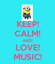 KEEP! CALM! AND! LOVE! MUSIC! - Personalised Poster large
