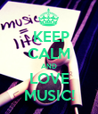 KEEP CALM AND LOVE MUSIC! - Personalised Poster large