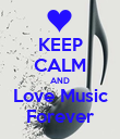 KEEP CALM AND Love Music Forever - Personalised Poster large
