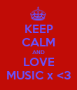 KEEP CALM AND LOVE MUSIC x <3 - Personalised Poster large