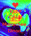 KEEP CALM And LOVE Mustachee_ Dinoo_ - Personalised Poster large