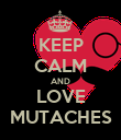 KEEP CALM AND LOVE MUTACHES - Personalised Poster large