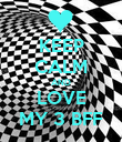 KEEP CALM AND LOVE MY 3 BFF - Personalised Poster large