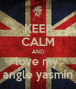 KEEP CALM AND love my  angle yasmin - Personalised Poster large