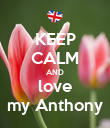 KEEP CALM AND love my Anthony - Personalised Poster small