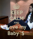 KEEP CALM AND Love my Baby :$  - Personalised Poster small