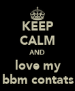 KEEP CALM AND love my bbm contats - Personalised Poster large