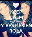 KEEP CALM AND LOVE  MY BEST FRIEND ROLA - Personalised Poster large