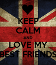KEEP CALM AND LOVE MY BEST FRIENDS - Personalised Poster large