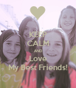 KEEP CALM AND Love My Best Friends! - Personalised Poster large