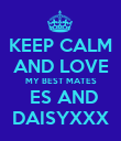 KEEP CALM AND LOVE MY BEST MATES  ES AND DAISYXXX - Personalised Poster large