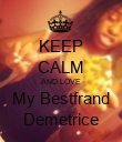 KEEP CALM AND LOVE My Bestfrand Demetrice - Personalised Poster large