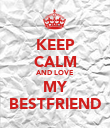 KEEP CALM AND LOVE MY BESTFRIEND - Personalised Poster large
