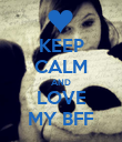KEEP CALM AND LOVE MY BFF - Personalised Poster large