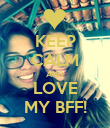 KEEP CALM AND LOVE MY BFF! - Personalised Poster large