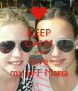 KEEP CALM AND love my BFF Maria - Personalised Poster large