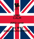 KEEP CALM AND love  my BFFS julia,loes,floor&britt - Personalised Poster large