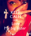 KEEP CALM AND Love My big sister  - Personalised Poster large