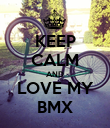 KEEP CALM AND LOVE MY BMX - Personalised Poster large