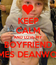 KEEP CALM AND LOVE MY BOYFRIEND JAMES DEANWOOD - Personalised Poster large
