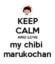 KEEP CALM AND LOVE my chibi  marukochan - Personalised Poster large