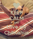 KEEP CALM AND Love my Chihuahua - Personalised Poster large