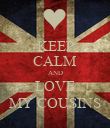 KEEP CALM AND LOVE MY COUSINS - Personalised Poster large