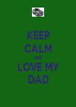 KEEP CALM AND LOVE MY DAD - Personalised Poster large