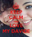 KEEP CALM AND LOVE MY DAVIDE - Personalised Poster large