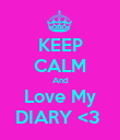 KEEP CALM And Love My DIARY <3  - Personalised Poster large