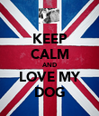 KEEP CALM AND LOVE MY DOG - Personalised Poster large