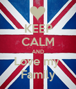 KEEP CALM AND Love my  Family - Personalised Poster large