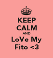 KEEP CALM AND LoVe My Fito <3 - Personalised Poster large