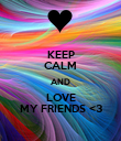 KEEP CALM AND LOVE MY FRIENDS <3 - Personalised Poster large