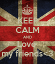KEEP CALM AND Love  my friends<3 - Personalised Poster large
