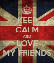 KEEP CALM AND LOVE MY FRIENDS - Personalised Poster large