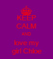 KEEP CALM AND love my girl Chloe - Personalised Poster large