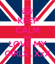 KEEP CALM AND LOVE MY GIRLS...XxX - Personalised Poster large