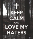 KEEP CALM AND LOVE MY HATERS - Personalised Poster large