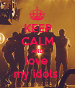 KEEP CALM AND love  my idols  - Personalised Poster large