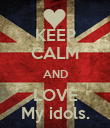 KEEP CALM AND LOVE My idols. - Personalised Poster large