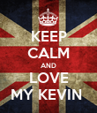 KEEP CALM AND LOVE MY KEVIN  - Personalised Poster large