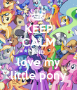 KEEP CALM AND love my little pony - Personalised Poster large