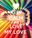 KEEP CALM AND LOVE MY LOVE  - Personalised Poster large