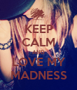 KEEP CALM AND LOVE MY MADNESS - Personalised Poster large