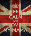 KEEP CALM AND LOVE  MY MAMA - Personalised Poster large