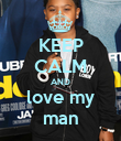 KEEP CALM AND love my man - Personalised Poster large